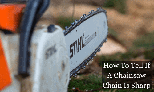 How To Tell If A Chainsaw Chain Is Sharp