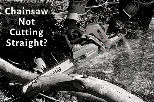 Why is My Chainsaw Not Cutting Straight?