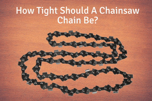 How Tight Should A Chainsaw Chain Be? 2