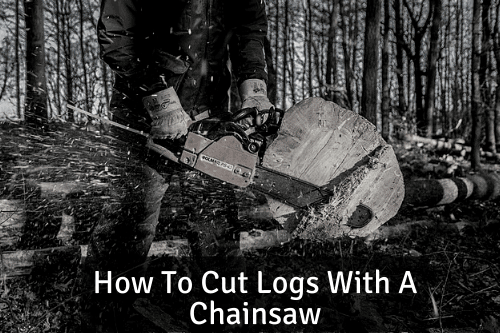 How To Cut Logs With A Chainsaw, 8 Items to Get