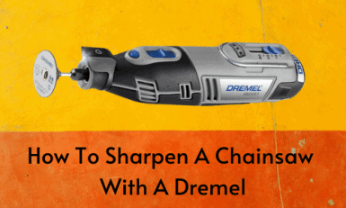 How To Sharpen A Chainsaw With A Dremel
